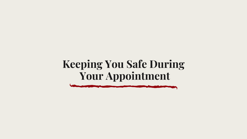 How We Are Keeping You Safe During Your In-Person Appointment