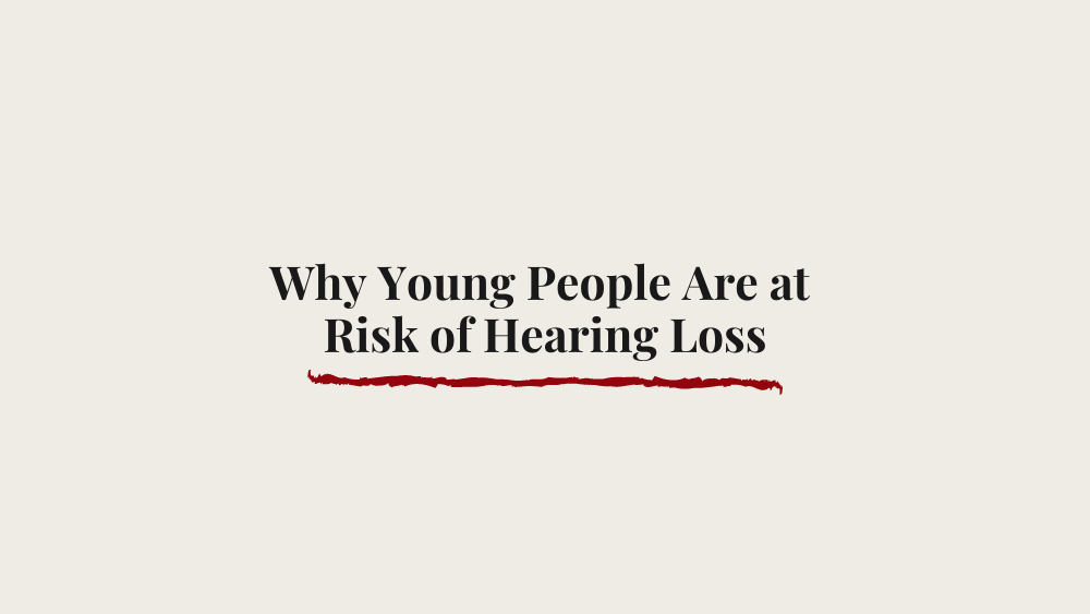 Why Young People Are at Risk of Hearing Loss